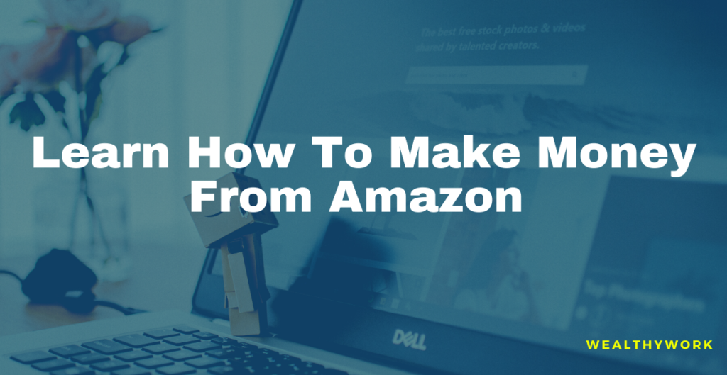 step by step process how to earn money from amazon.